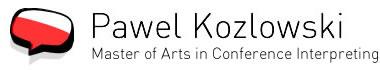 Pawel Kozlowski. Master of Arts in Conference Interpreting.